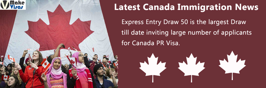 Express Entry Draw 50 is the largest Draw till date